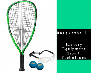 Racquetball history, equipment, tips & Techniques